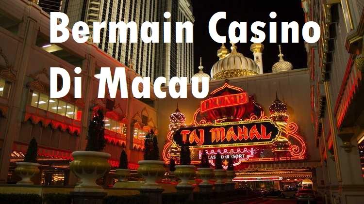 Bermain Casino Di Macau